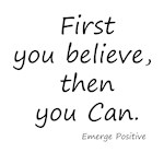 First you believe then you Can