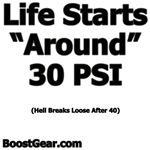Life Starts Around 30 PSI...