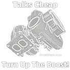 Talks Cheap Turn Up The Boost