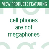 cell phones are not megaphones