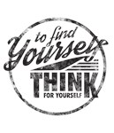 To Find Yourself. Think For Yourself.