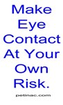 Make Eye Contact At Your Own Risk.