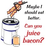 Juice Bacon?