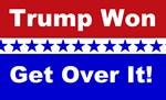 Trump Won Get Over It!