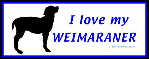 I LOVE MY DOG - WEIMARANER