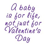 A baby is not just for Valentine's Day.