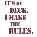 It's My Deck I Make the Rules T-shirts, Tees