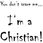 You don't scare me...I'm a Christian
