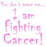 You don't scare me...Fighting Cancer 2