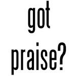 got praise?