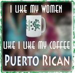 I like my Women like my Coffee-Puerto Rican