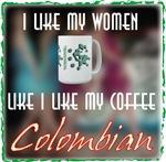 I like my Coffee like my Women, Colombian