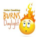 Solar Cooking Burns Daylight