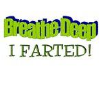 Breathe Deep I Farted