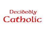 decidedly Catholic