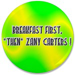 Breakfast First, *Then* Zany Carters!