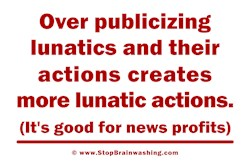 Over Publicizing Lunatics