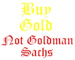 BUY GOLD--NOT GOLDMAN SACHS