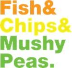 Fish & Chips & Mushy Peas.