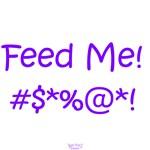 'Feed Me!' (purple letters)