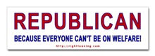 Republican because everyone can't be on Welfare