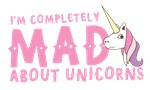 I'm completely MAD about unicorns