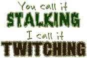 Stalking vs. Twitching