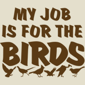 My Job is for the Birds
