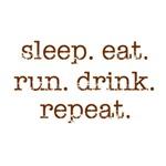 Sleep. Eat. Run. Drink.
