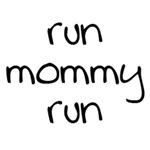 Run Mommy Run
