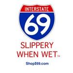 I-69 Slippery When Wet.