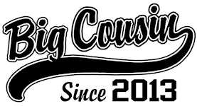 Big Cousin Since 2013 t-shirts