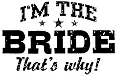 I'm The Bride That's Why t-shirts