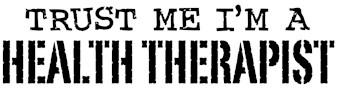 Trust Me I'm A Health Therapist t-shirts