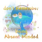 I don't remember being absent minded