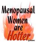Menopausal Women are Hotter!