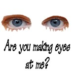 Making Eyes and Look Me in the Eye