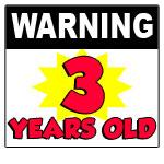Warning 3 Years Old