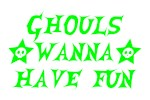 Ghouls Wanna Have Fun Green
