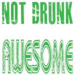 Not Drunk Awesome(green)
