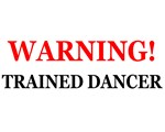 WARNING! Trained Dancer