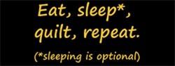 Eat, *Sleep, Quilt, Repeat