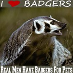 Real Men Have Badgers for Pets