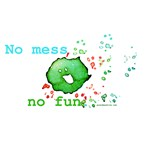 No Mess No Fun