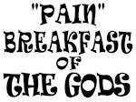 """PAIN"" BREAKFAST OF THE GODS"