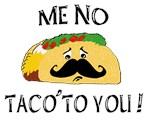 ME NO TACO' TO YOU!