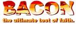 BACON THE ULTIMATE TEST OF FAITH