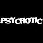 Psychotic.