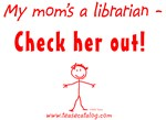 My mom's a librarian - Check her out!