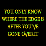 You only know where the edge is..